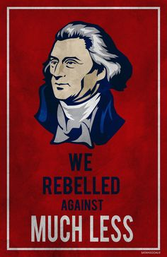 We Rebelled Against Much Less